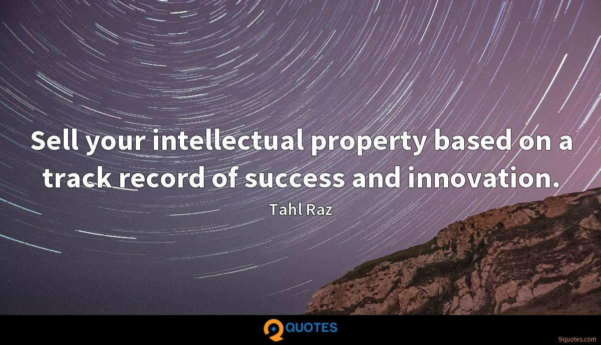 Sell your intellectual property based on a track record of success and innovation.