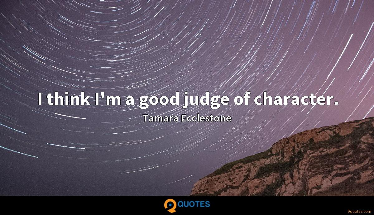 I think I'm a good judge of character.
