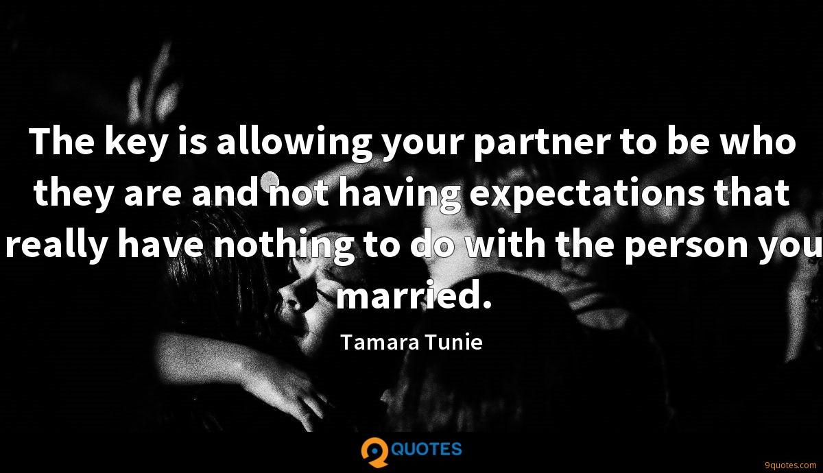 The key is allowing your partner to be who they are and not having expectations that really have nothing to do with the person you married.