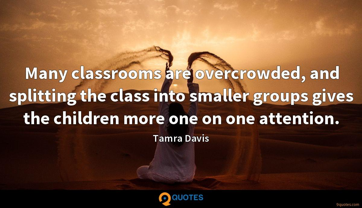 Many classrooms are overcrowded, and splitting the class into smaller groups gives the children more one on one attention.