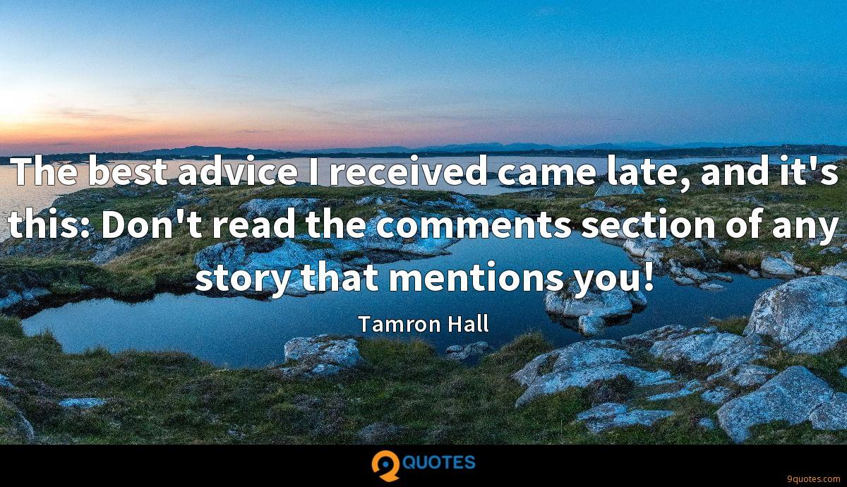 The best advice I received came late, and it's this: Don't read the comments section of any story that mentions you!
