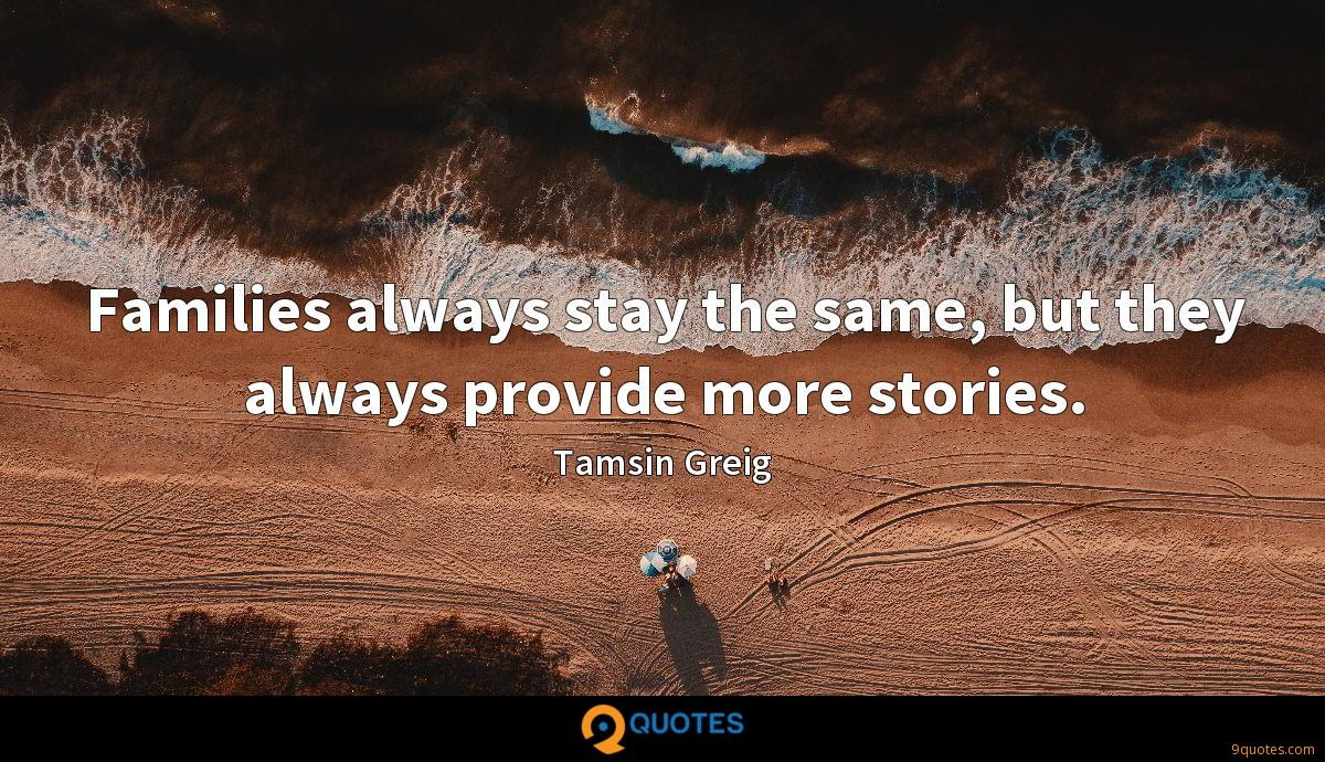 Families always stay the same, but they always provide more stories.