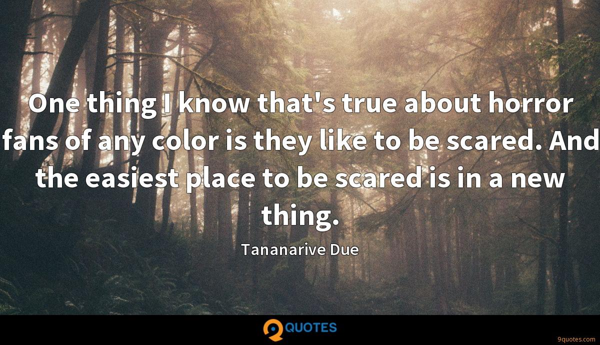 One thing I know that's true about horror fans of any color is they like to be scared. And the easiest place to be scared is in a new thing.