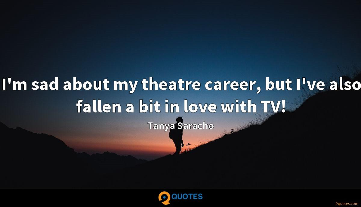 I'm sad about my theatre career, but I've also fallen a bit in love with TV!