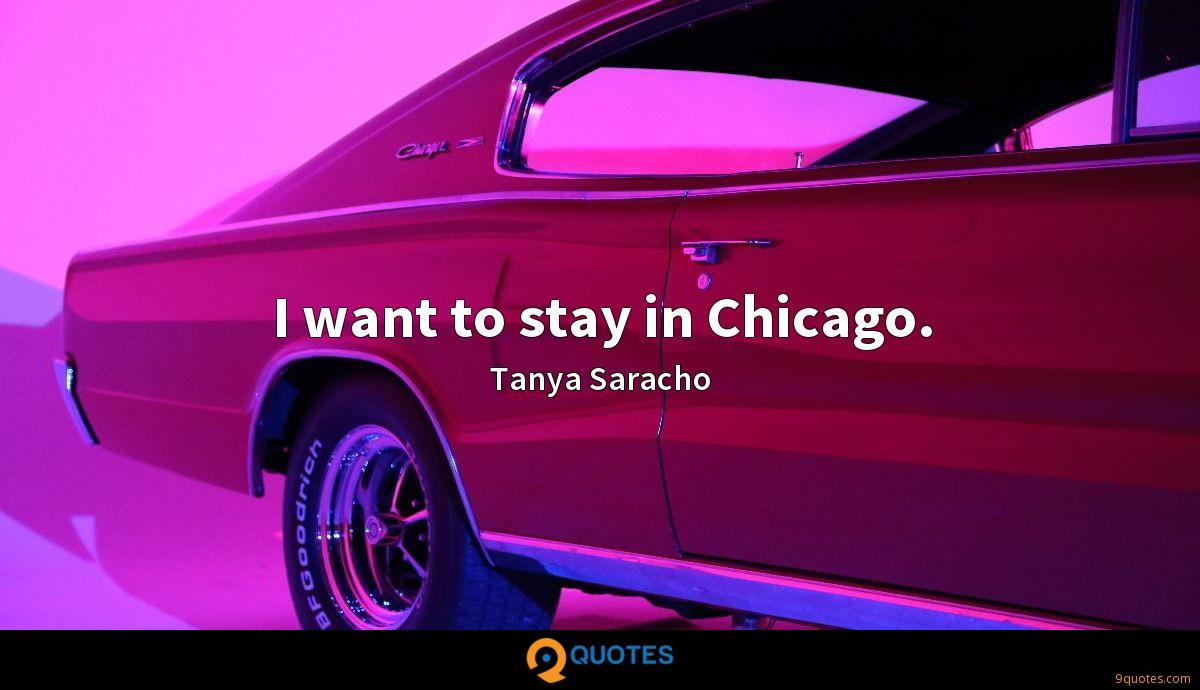 I want to stay in Chicago.