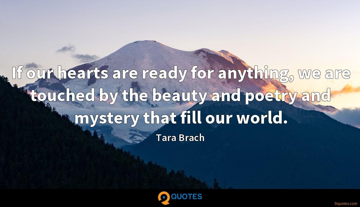 If our hearts are ready for anything, we are touched by the beauty and poetry and mystery that fill our world.
