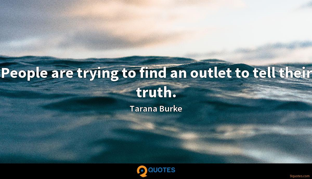People are trying to find an outlet to tell their truth.