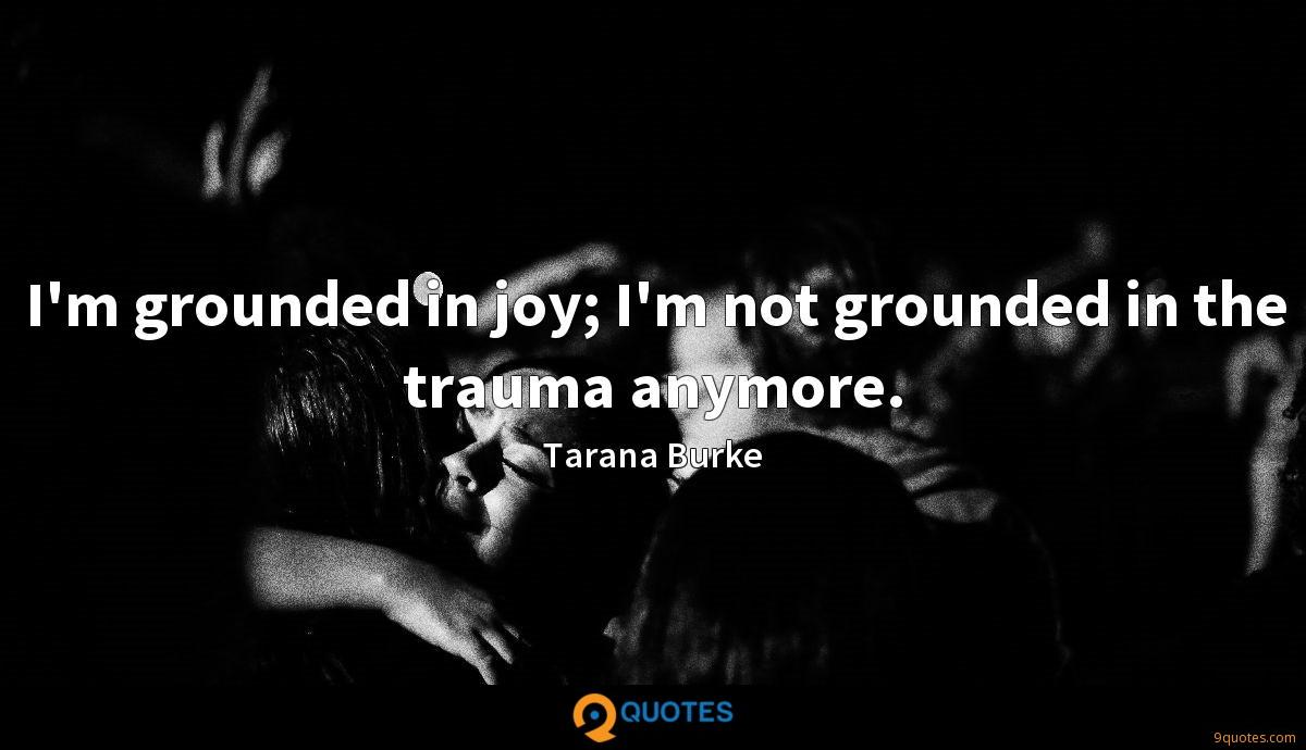 I'm grounded in joy; I'm not grounded in the trauma anymore.