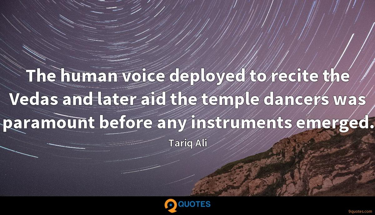 The human voice deployed to recite the Vedas and later aid the temple dancers was paramount before any instruments emerged.