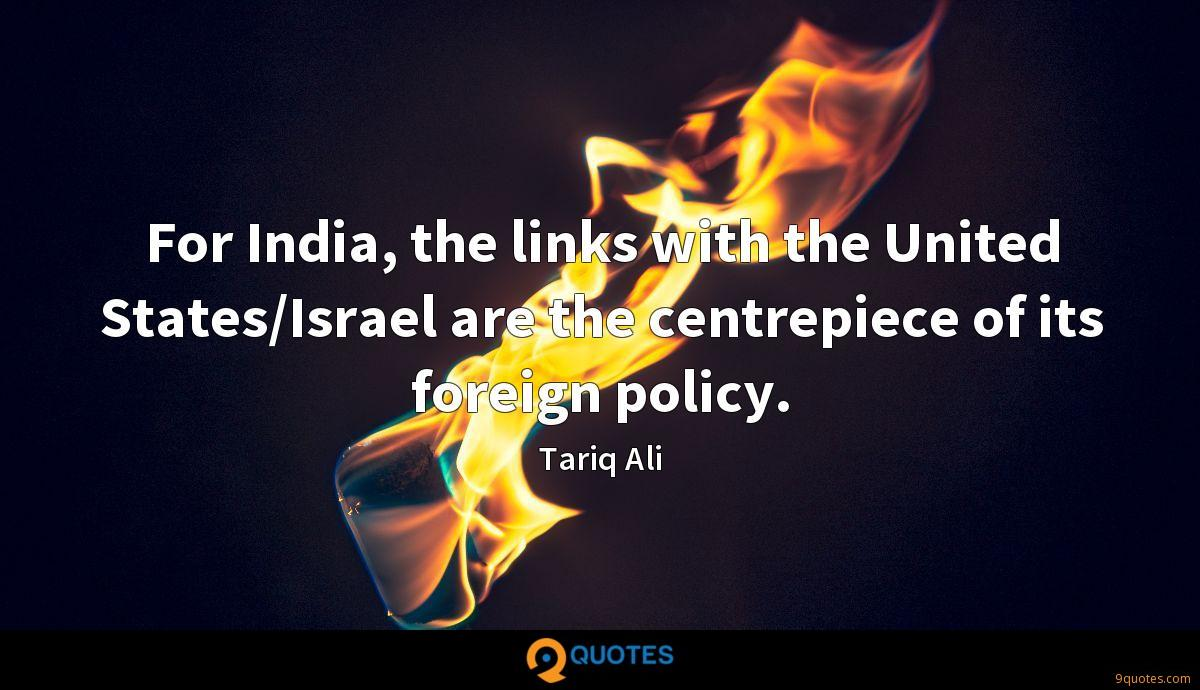 For India, the links with the United States/Israel are the centrepiece of its foreign policy.