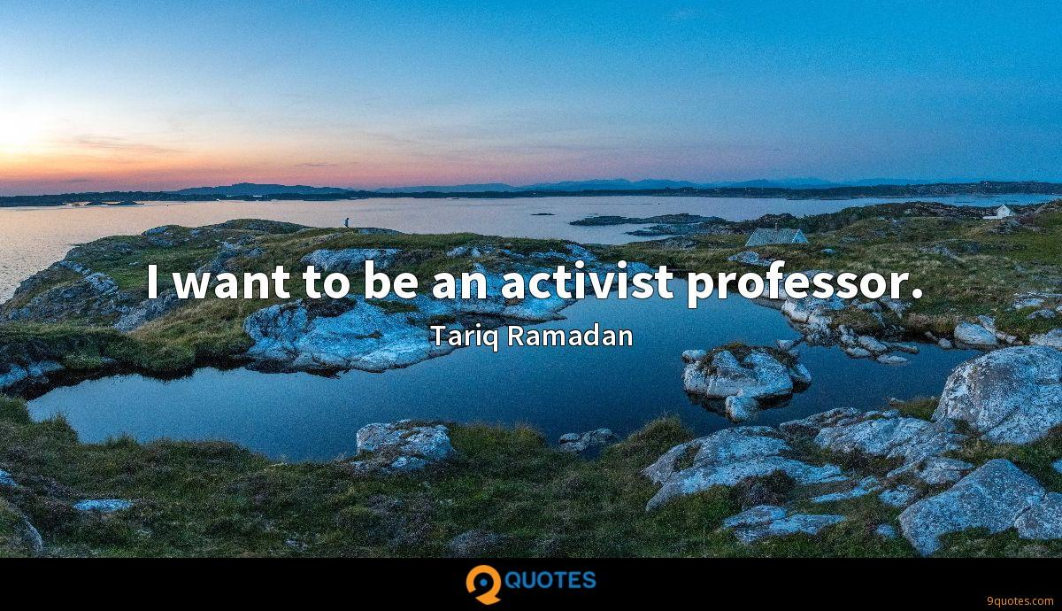 I want to be an activist professor.