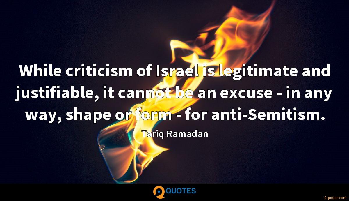 While criticism of Israel is legitimate and justifiable, it cannot be an excuse - in any way, shape or form - for anti-Semitism.