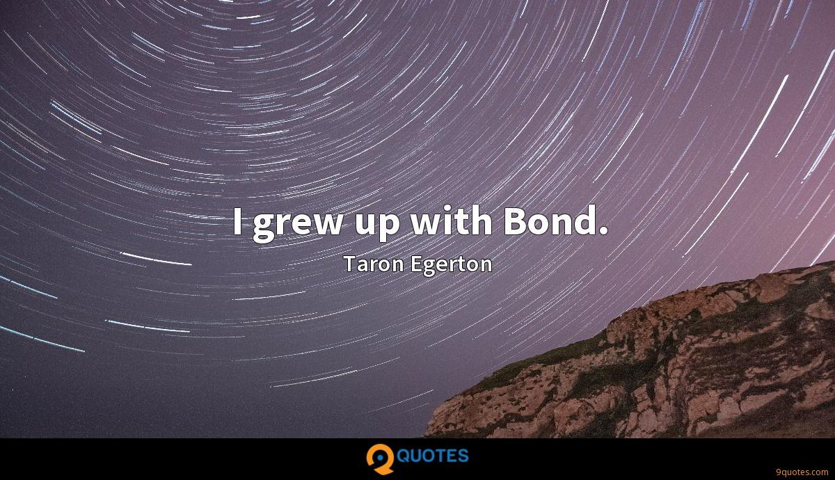 I grew up with Bond.