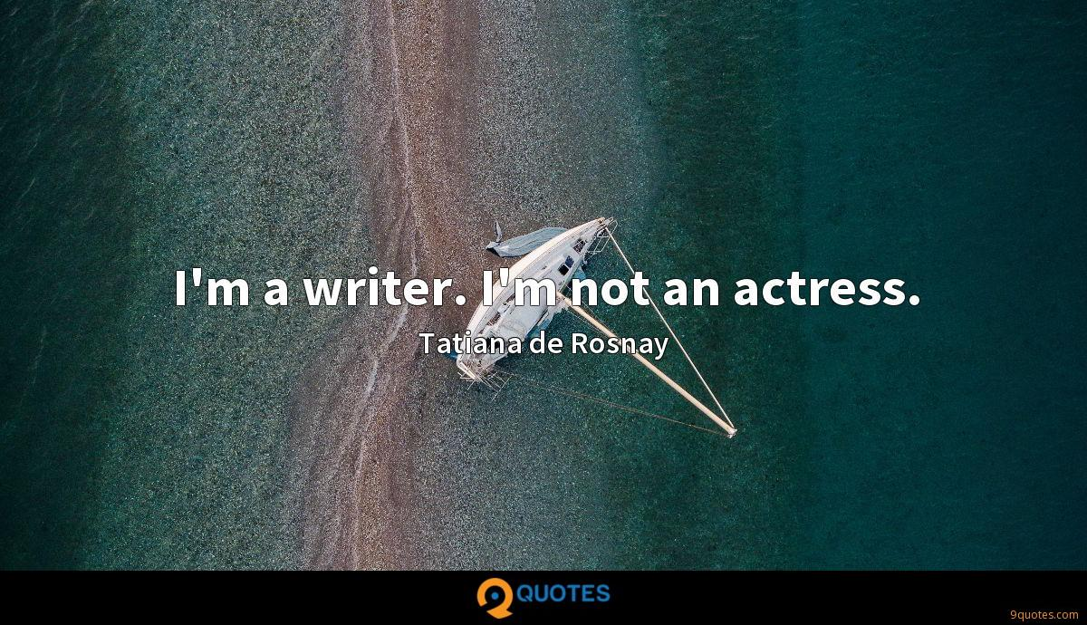 I'm a writer. I'm not an actress.