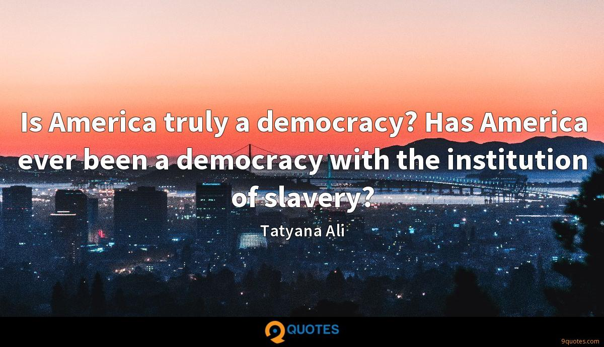 Is America truly a democracy? Has America ever been a democracy with the institution of slavery?