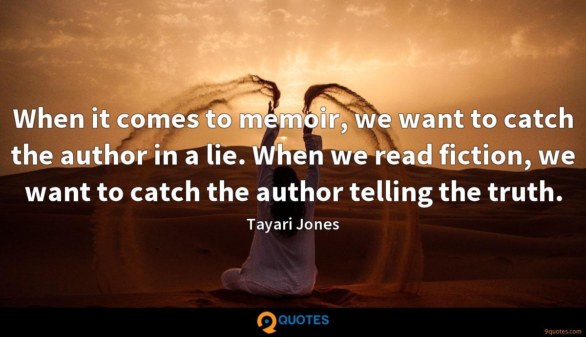 When it comes to memoir, we want to catch the author in a lie. When we read fiction, we want to catch the author telling the truth.