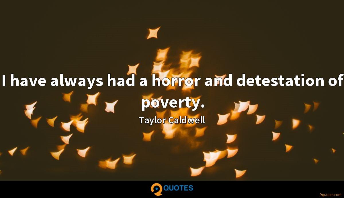 I have always had a horror and detestation of poverty.