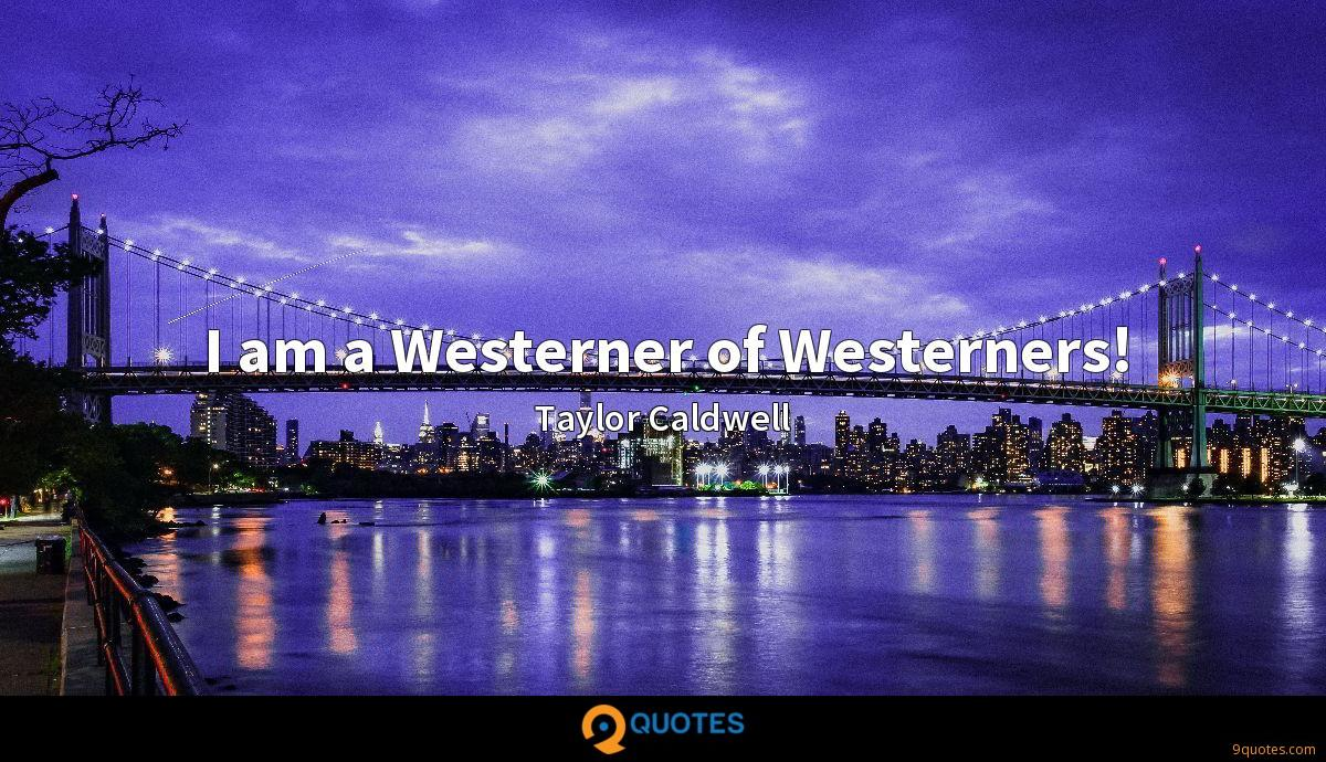 I am a Westerner of Westerners!