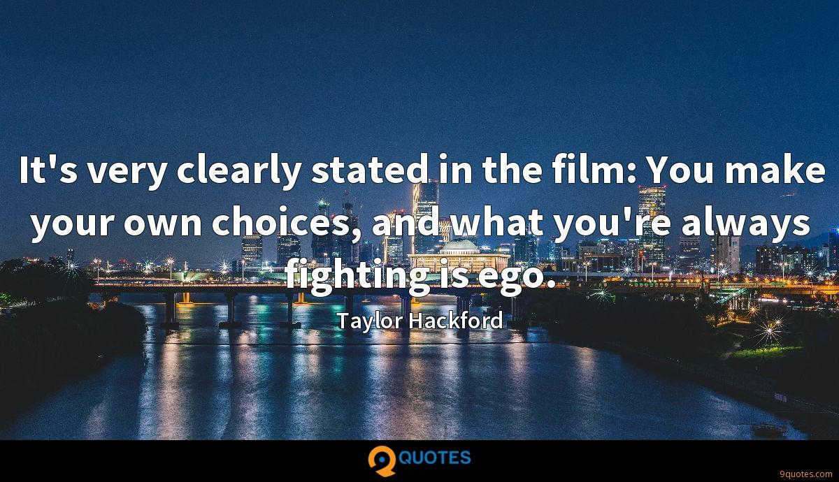 It's very clearly stated in the film: You make your own choices, and what you're always fighting is ego.