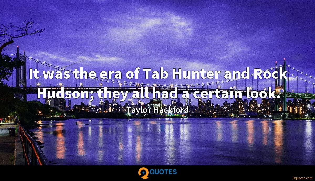 It was the era of Tab Hunter and Rock Hudson; they all had a certain look.