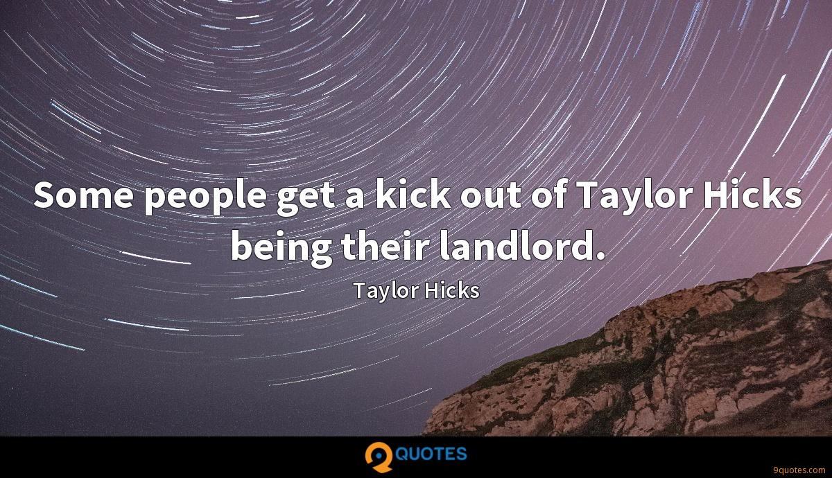 Some people get a kick out of Taylor Hicks being their landlord.
