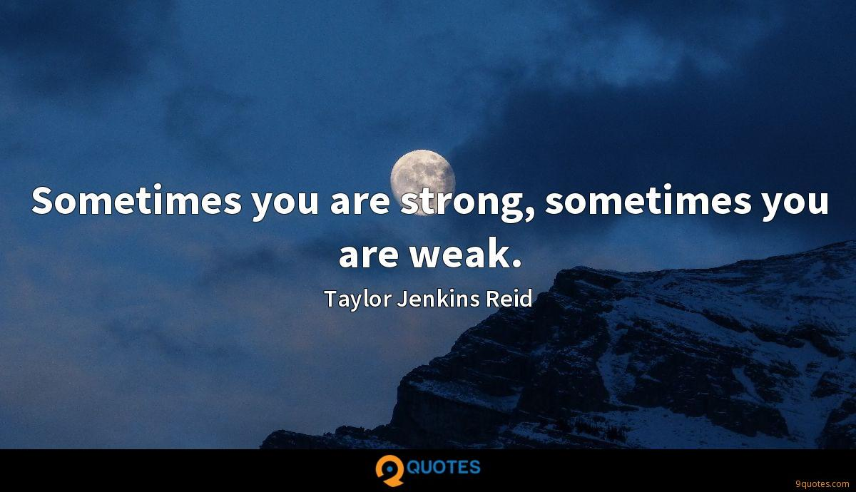 Sometimes you are strong, sometimes you are weak.
