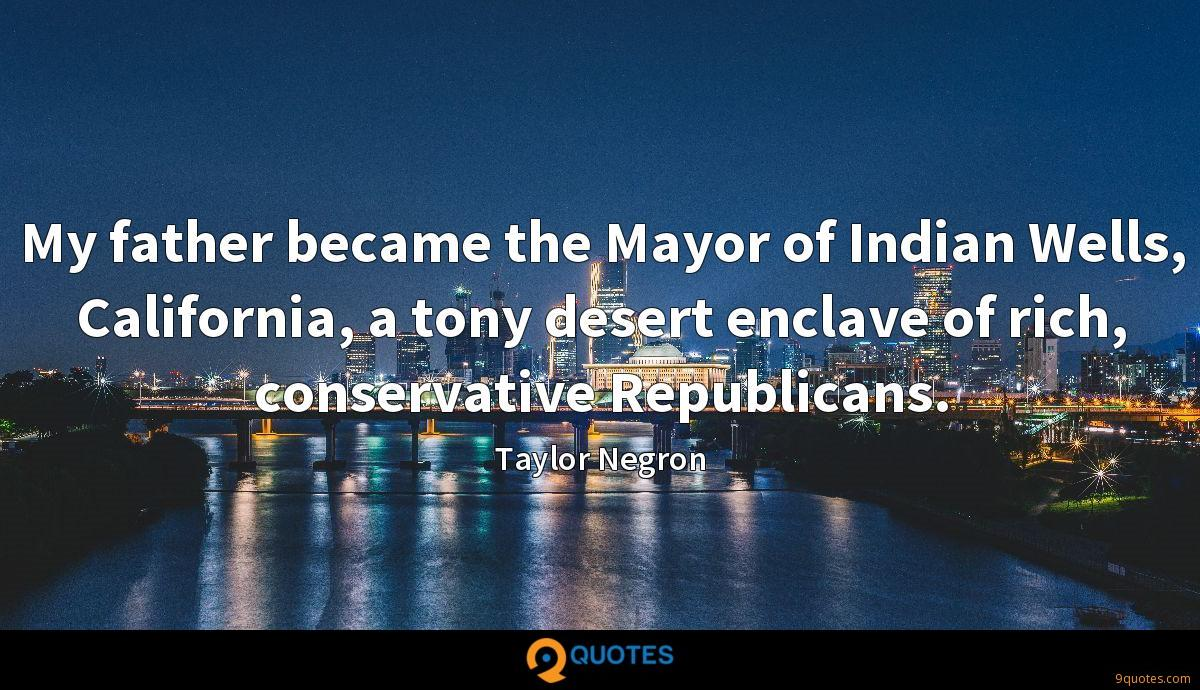 My father became the Mayor of Indian Wells, California, a tony desert enclave of rich, conservative Republicans.