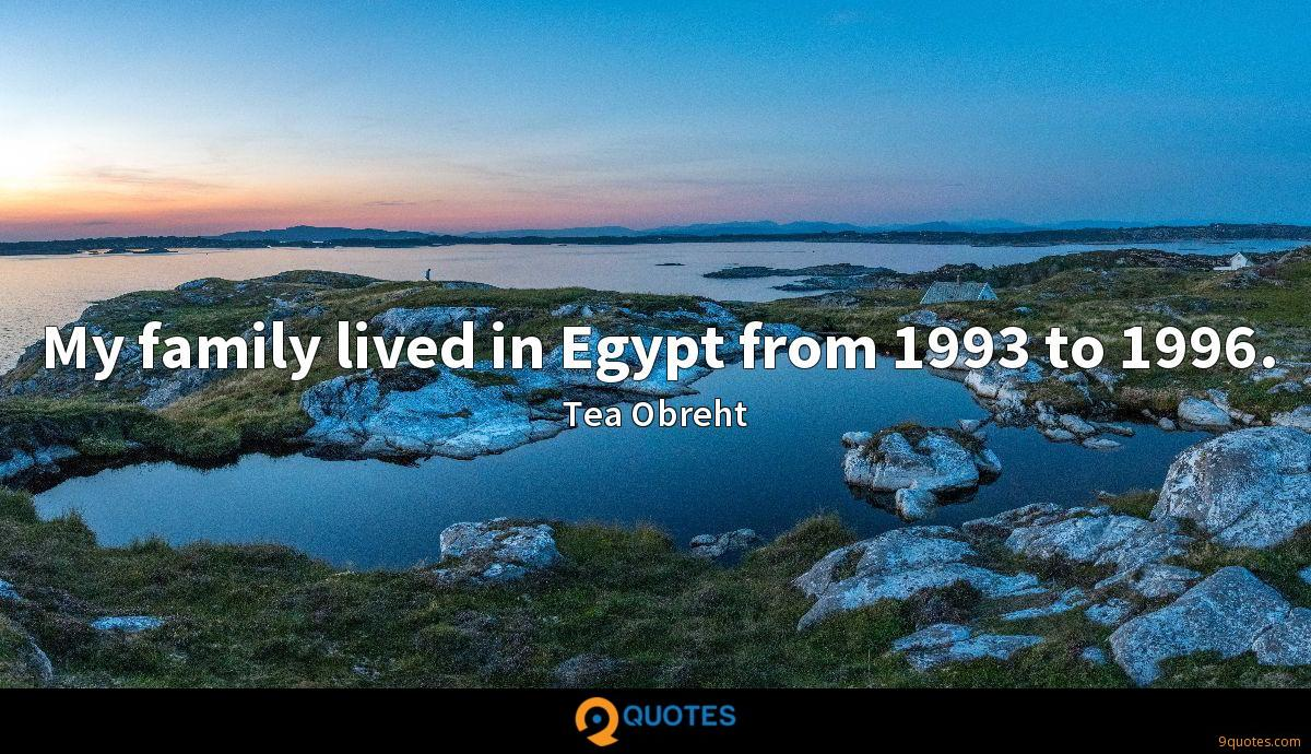 My family lived in Egypt from 1993 to 1996.