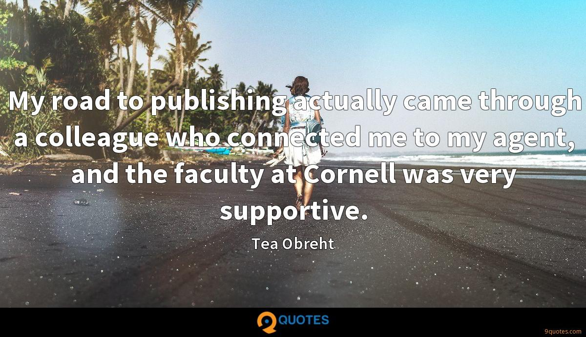 My road to publishing actually came through a colleague who connected me to my agent, and the faculty at Cornell was very supportive.