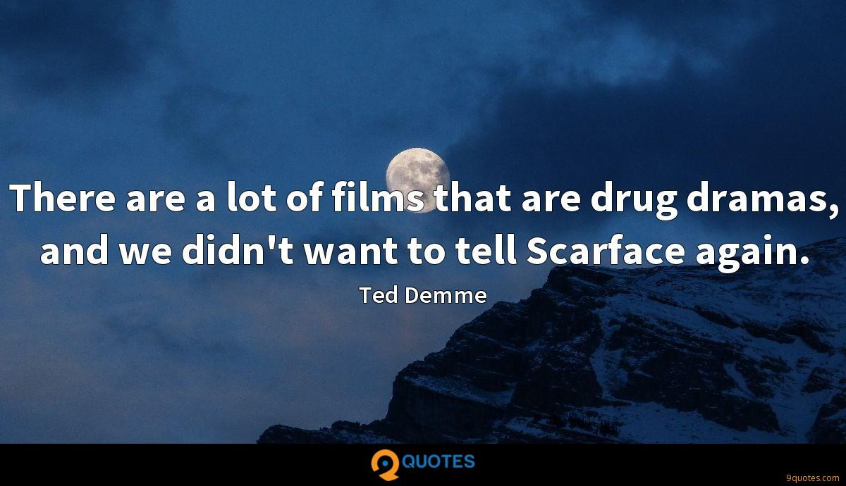 There are a lot of films that are drug dramas, and we didn't want to tell Scarface again.