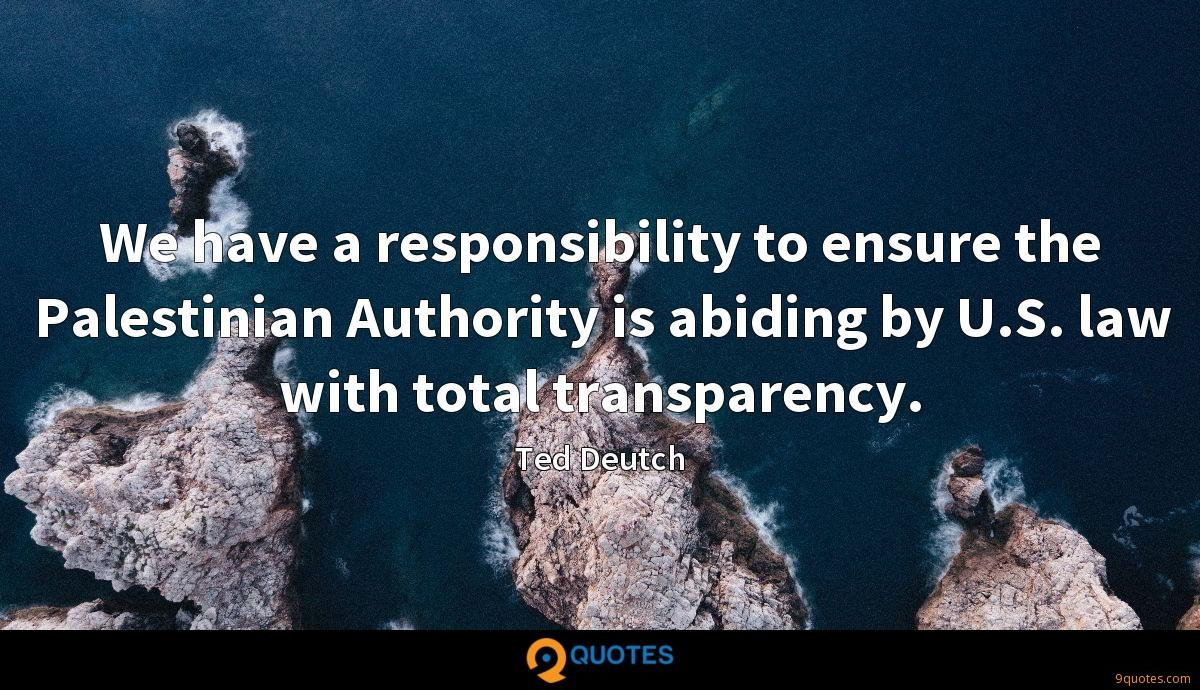 We have a responsibility to ensure the Palestinian Authority is abiding by U.S. law with total transparency.