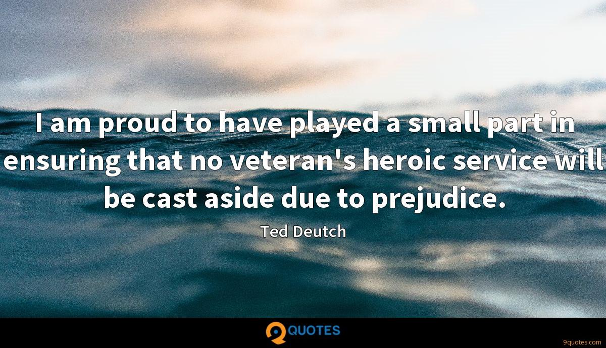 I am proud to have played a small part in ensuring that no veteran's heroic service will be cast aside due to prejudice.