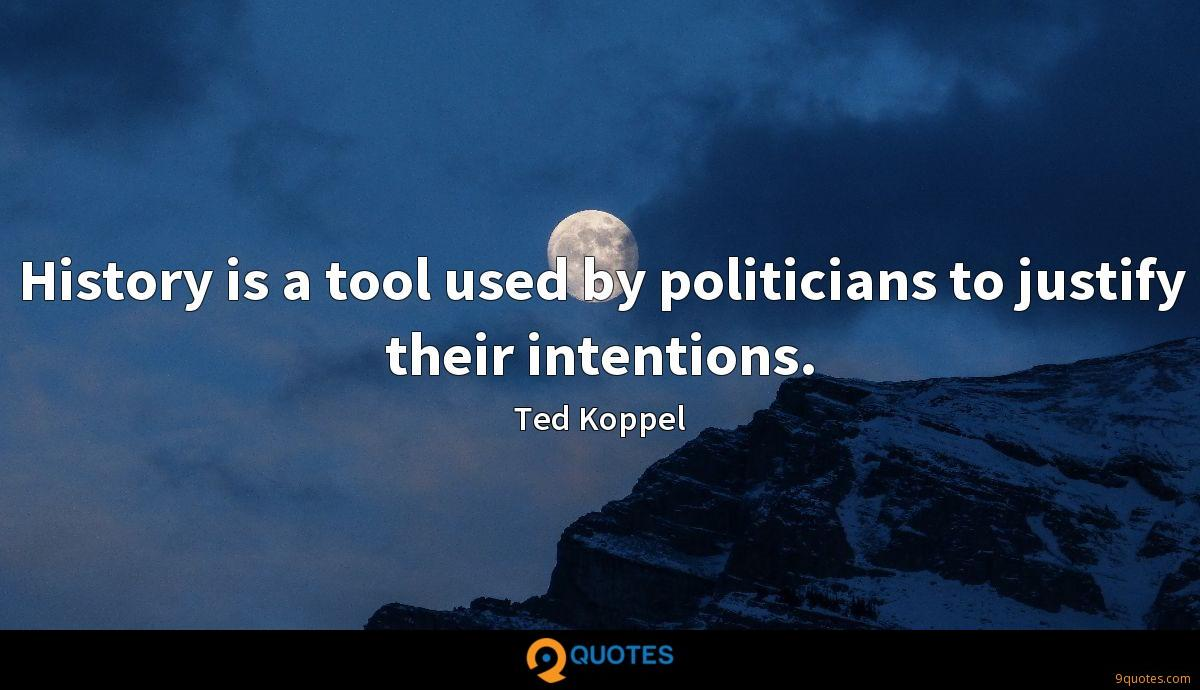 History is a tool used by politicians to justify their intentions.