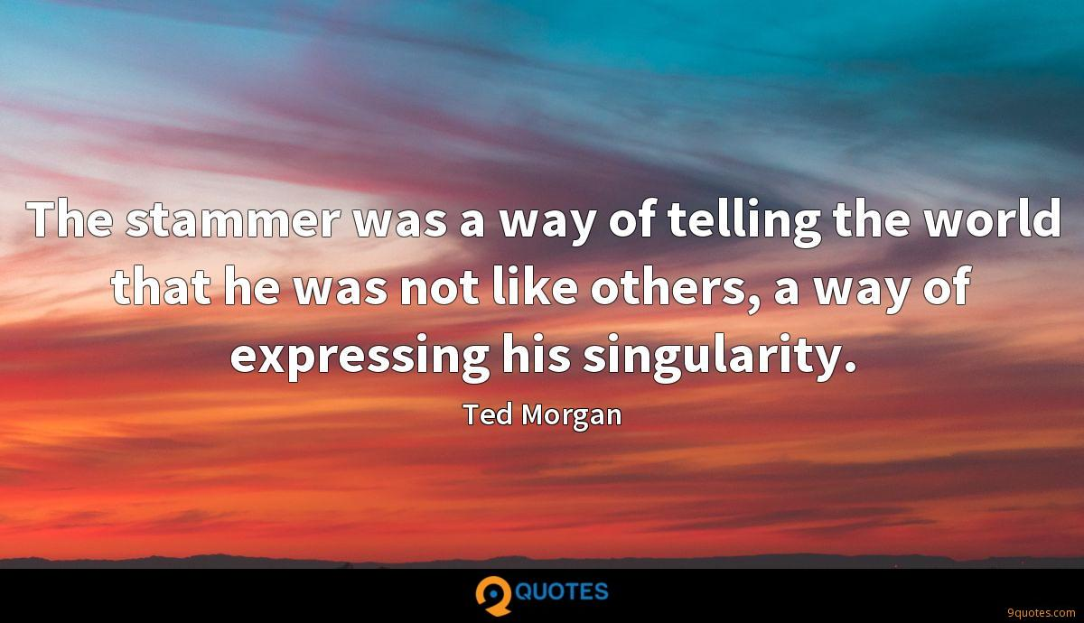 The stammer was a way of telling the world that he was not like others, a way of expressing his singularity.