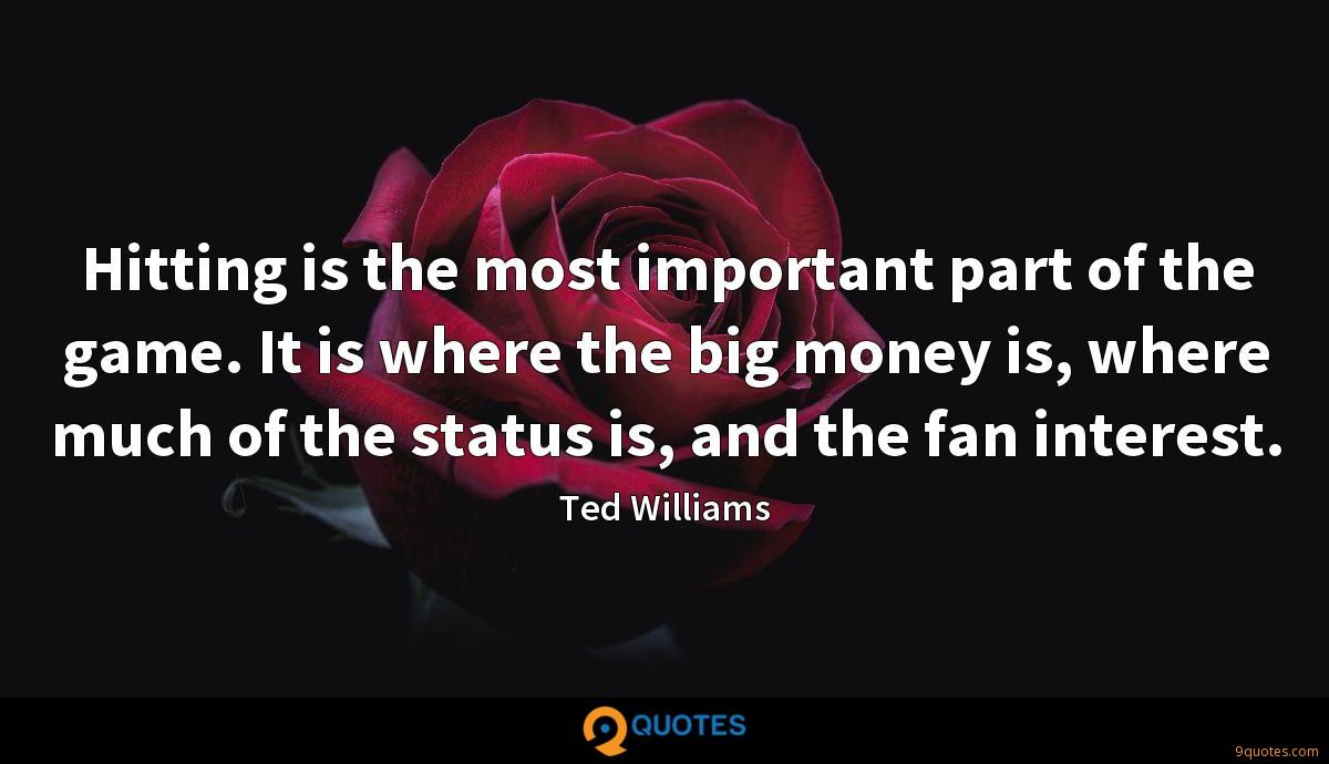 Hitting is the most important part of the game. It is where the big money is, where much of the status is, and the fan interest.