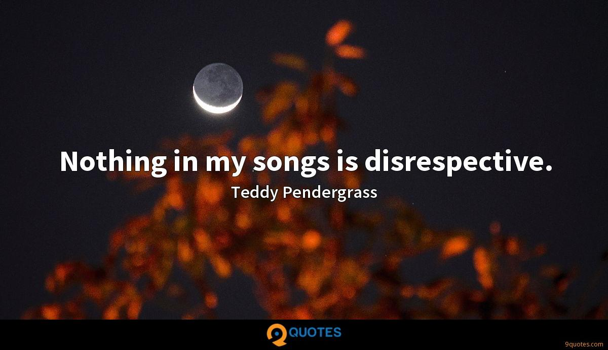 Nothing in my songs is disrespective.