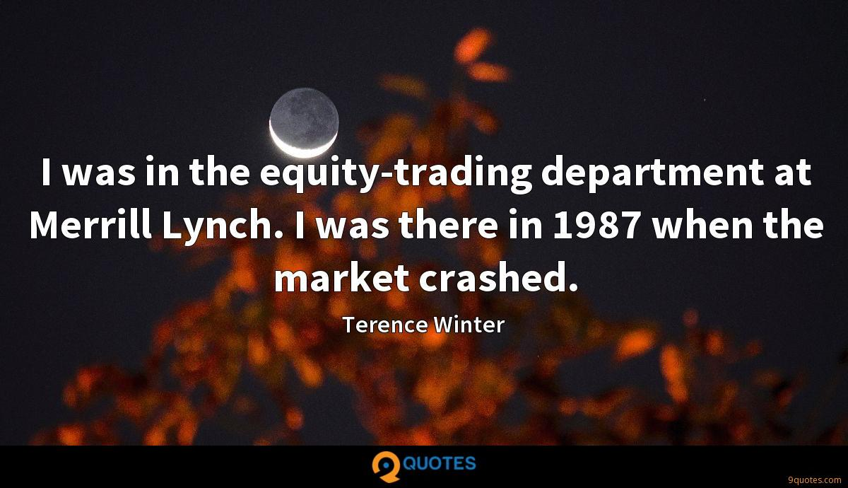 I was in the equity-trading department at Merrill Lynch. I was there in 1987 when the market crashed.