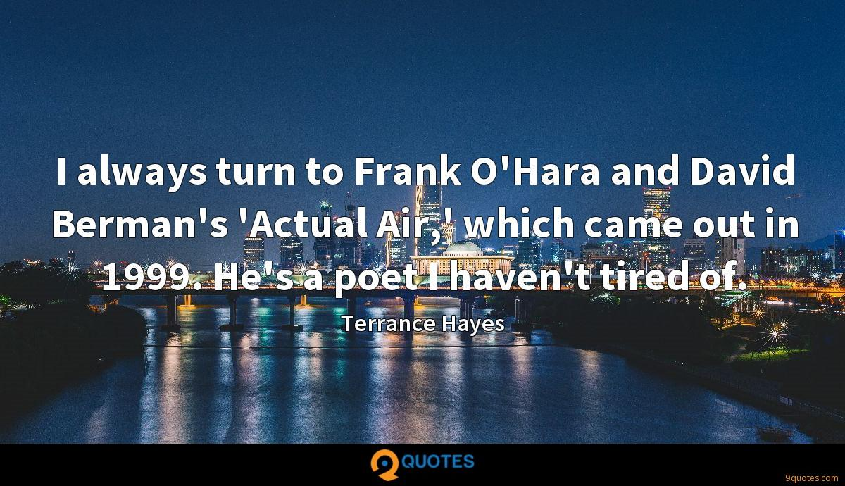 I always turn to Frank O'Hara and David Berman's 'Actual Air,' which came out in 1999. He's a poet I haven't tired of.