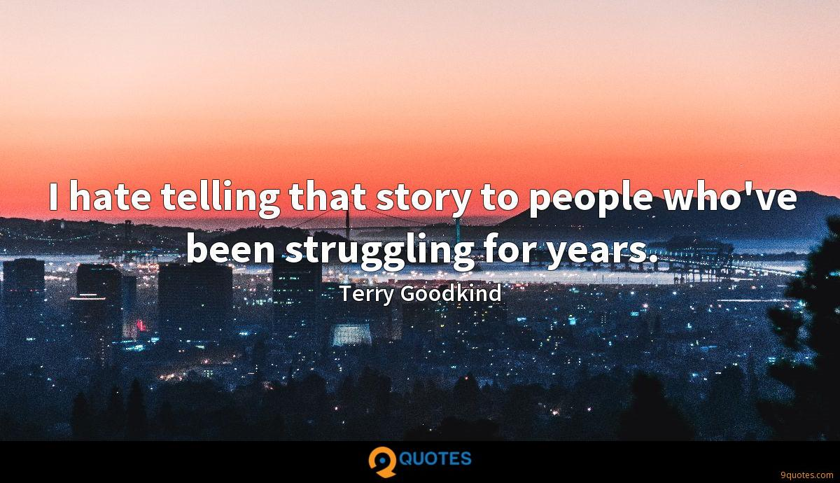 I hate telling that story to people who've been struggling for years.