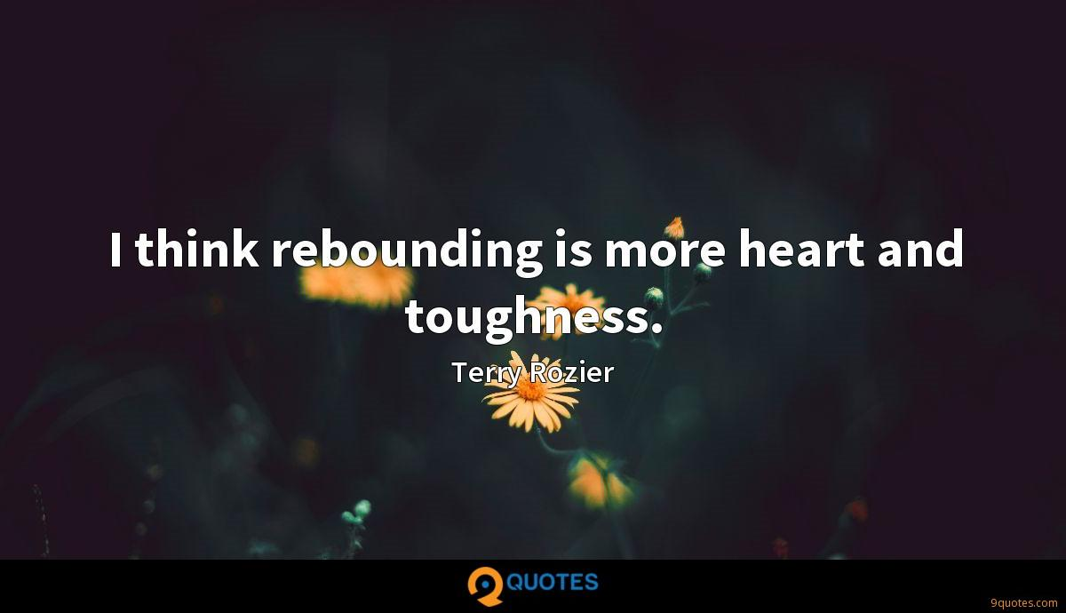 I think rebounding is more heart and toughness.