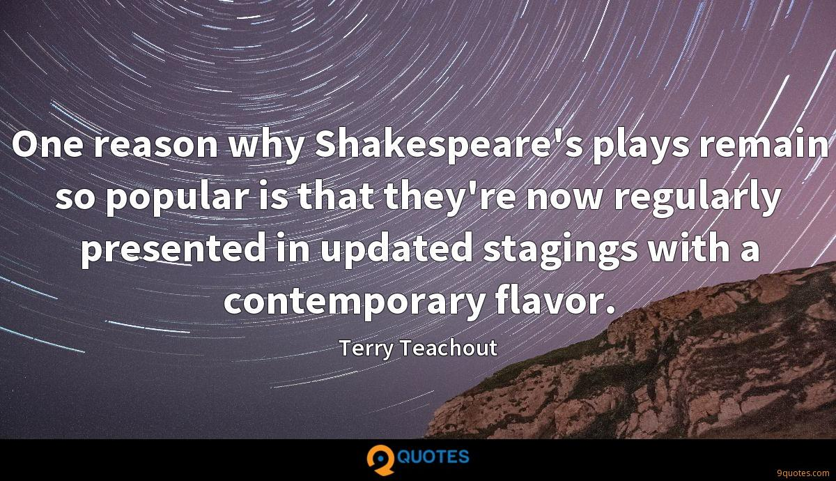 One reason why Shakespeare's plays remain so popular is that they're now regularly presented in updated stagings with a contemporary flavor.