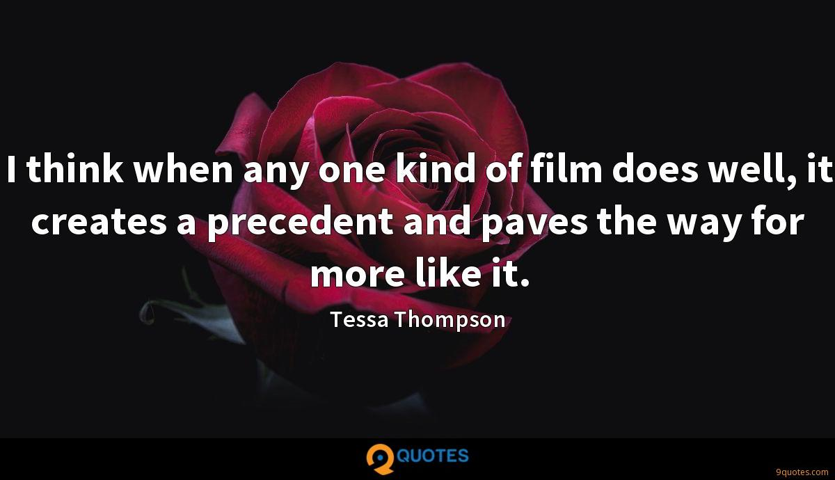 I think when any one kind of film does well, it creates a precedent and paves the way for more like it.