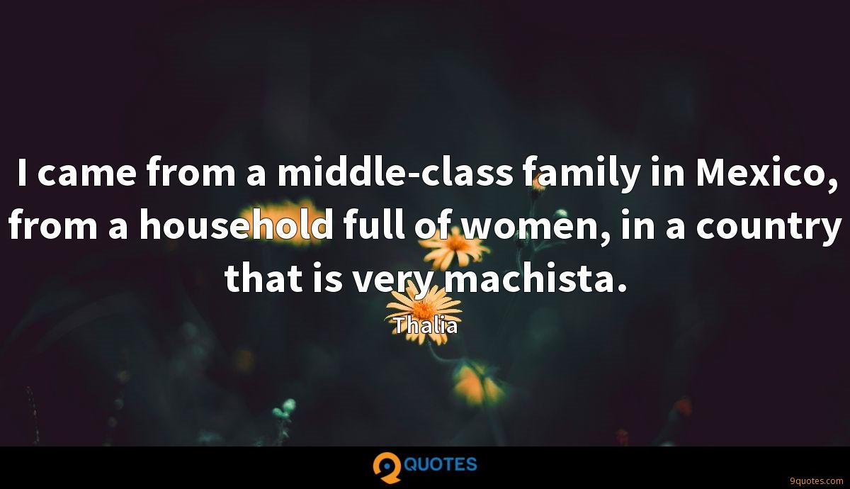 I came from a middle-class family in Mexico, from a ...