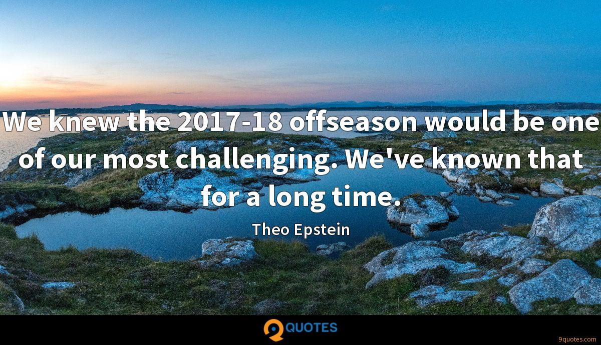We knew the 2017-18 offseason would be one of our most challenging. We've known that for a long time.