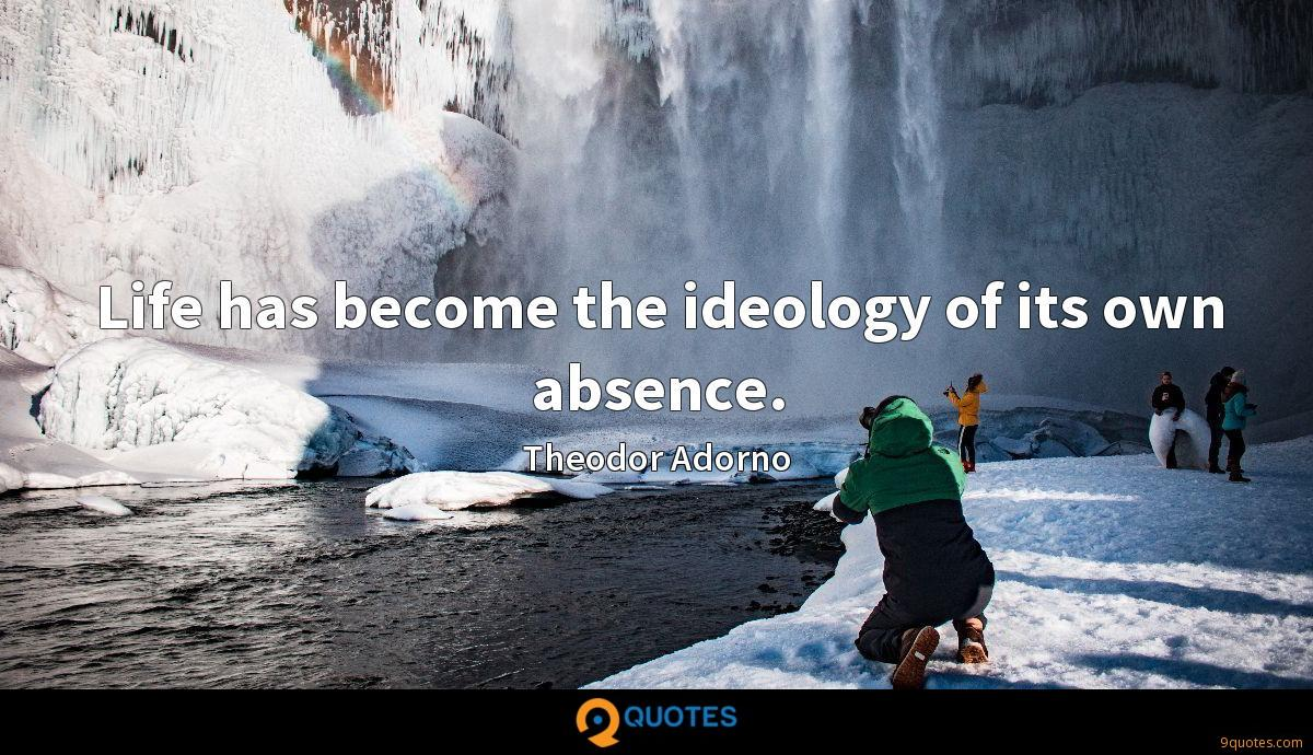 Life has become the ideology of its own absence.