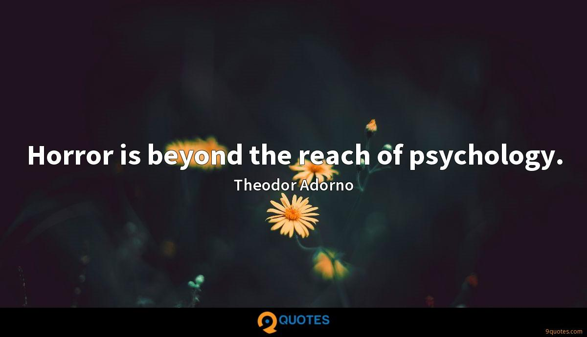 Horror is beyond the reach of psychology.