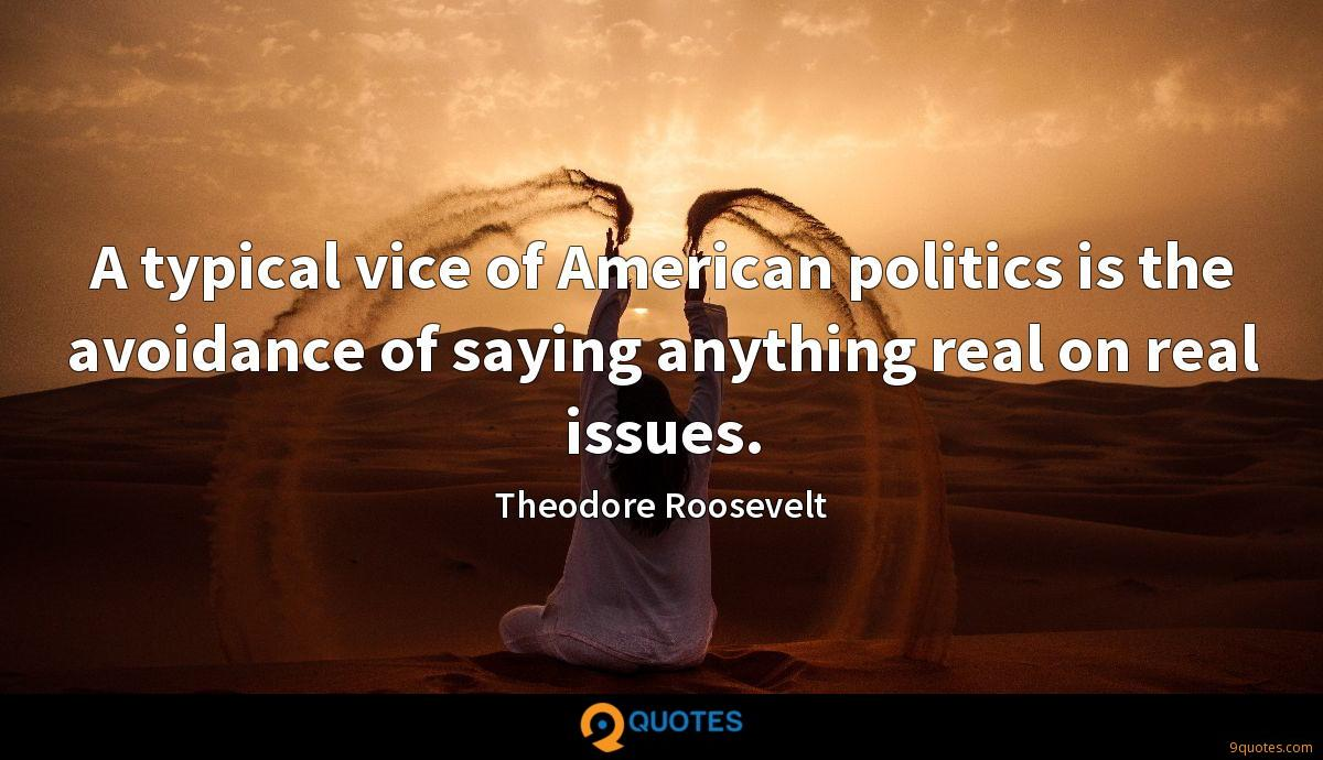 A typical vice of American politics is the avoidance of saying anything real on real issues.