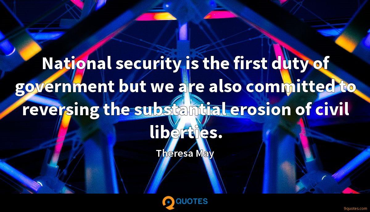 National security is the first duty of government but we are also committed to reversing the substantial erosion of civil liberties.
