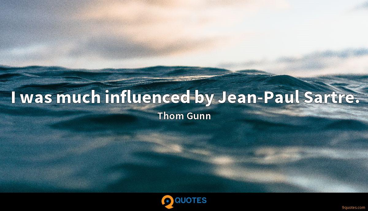I was much influenced by Jean-Paul Sartre.