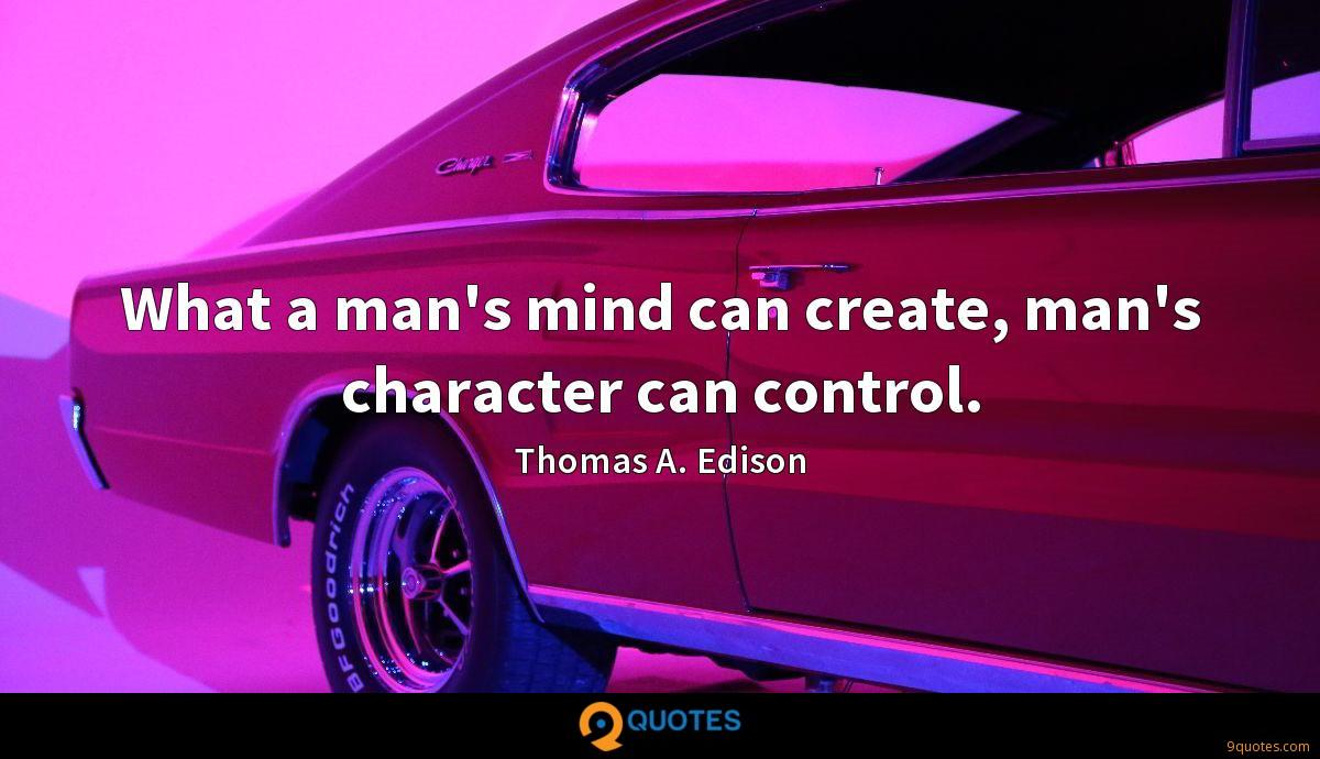 What a man's mind can create, man's character can control.